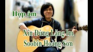 [Hợp âm] - Xin đừng lặng im - Soobin Hoàng Sơn
