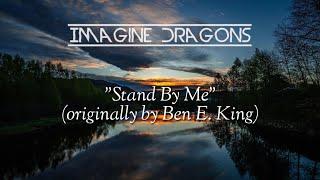 Stand By Me - Imagine Dragons (Lyrics)