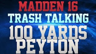MADDEN 16 TRASH TALK!!! - PEYTON MANNING 100 YARDS RUSHING!!! - NO1 BEATS ME BY MORE THAN 20!!!
