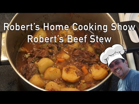 Cooking Beef Stew Recipe - Robert's Home Cooking Show