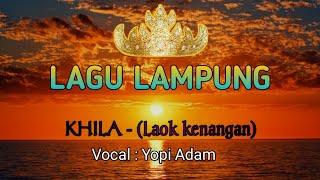 Download lagu Laok kenangan (KHILA)   Lagu Lampung   Vocal : Yopi Adam