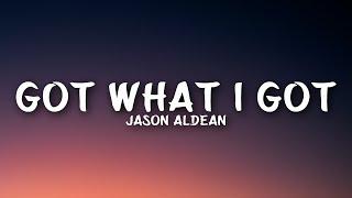 Gambar cover Jason Aldean - Got What I Got (Lyrics)