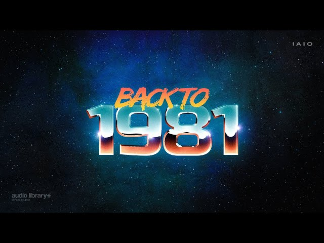 Back to 1981 - Iaio [Audio Library Release] · Free Copyright-safe Music