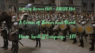 Game of Thrones EU4 - ASOIAF Mod - A Crown of Thorns and Blood - House Tyrell LP Campaign - EP1