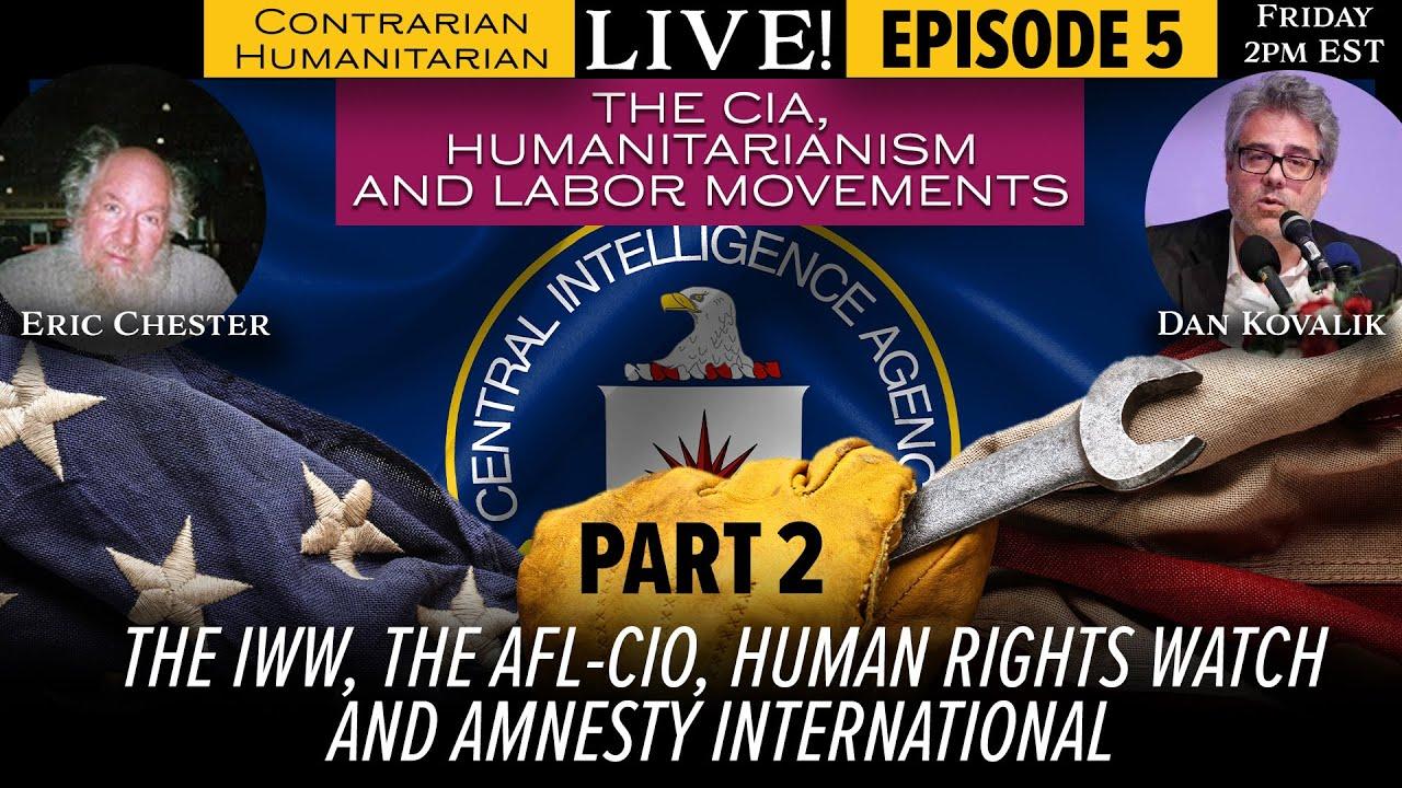 CH LIVE 05: The CIA, Humanitarianism & Labor Movements, Part 2 w/ Eric Thomas Chester & Dan Kovalik