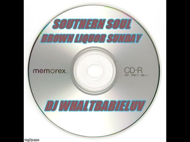 Southern Soul Soul Blues R B Mix 2015 Brown Liquor Sunday Dj Whaltbabieluv Cd 8