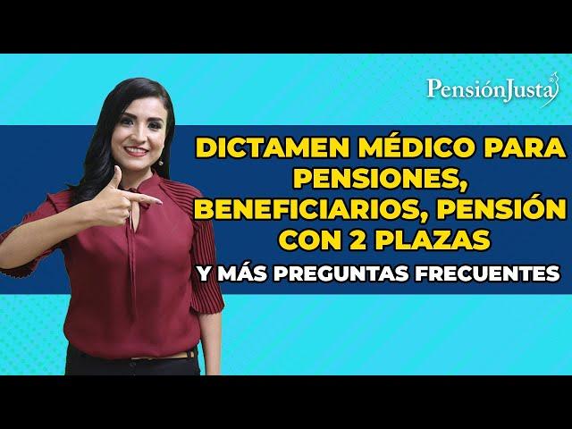 Resolvemos sus dudas: Pensión con 2 plazas, beneficiarios y dictamen médico para pensionados