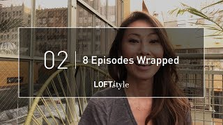 2   TEASER: 8 Episodes Wrapped // LoftStyle