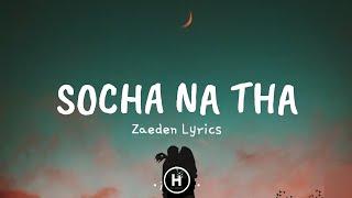 Socha Na Tha (Lyrics) - Zaeden