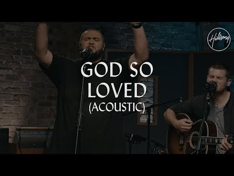 God So Loved (Acoustic) - Hillsong Worship