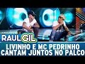Livinho e MC Pedrinho cantam juntos | Programa Raul Gil (01/04/17)