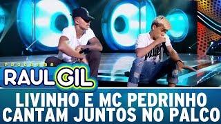 livinho e mc pedrinho cantam juntos programa raul gil 010417