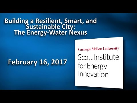Building a Resilient, Smart, & Sustainable City: The Energy-Water Nexus - 2/16/17