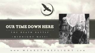 OUR TIME DOWN HERE - The Death Rattle