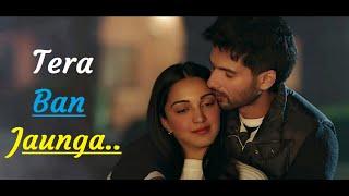 Tera Ban Jaunga Kabir Singh (Lyrics) Shahid K, Kiara A |Tulsi Kumar, Akhil Sachdeva|Kumaar|Bollywood
