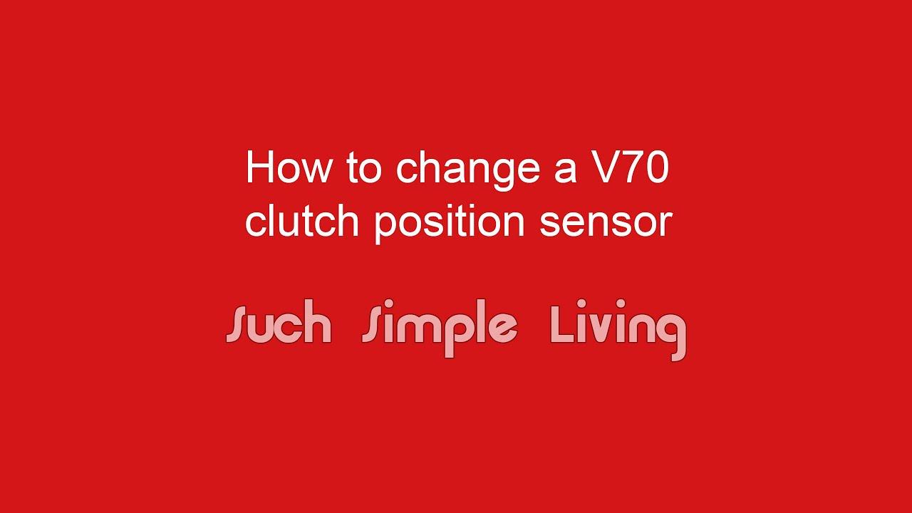 V70 Clutch Position Sensor Change Youtube