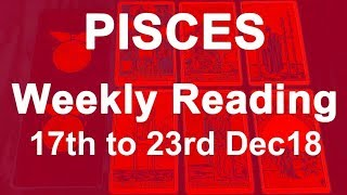 PISCES WEEKLY TAROT READING - 17TH TO 23RD DEC 18 - TRUST IN THE UNKNOWN; DIVINE ORCHESTRATION!