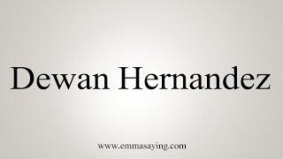 How To Pronounce Dewan Hernandez