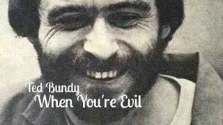 Ted Bundy: When You're Evil
