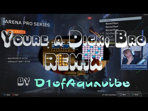 You're A Dick, Bro REMIX - D1ofAquavibe (ft. Hutch/OpTic)