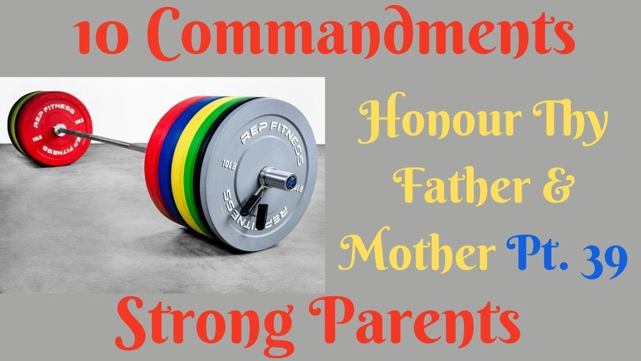 TEN COMMANDMENTS: HONOUR THY FATHER AND THY MOTHER PT. 39 (STRONG PARENTS)