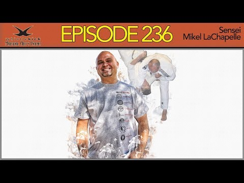 Episode 236 - Sensei Mikel LaChapelle - Martial Arts Radio Podcast Interview