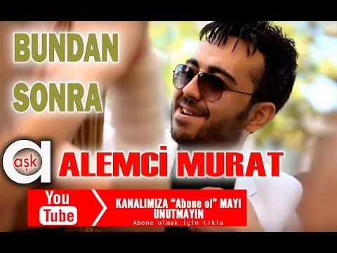 Bundan Sonra - Alemci Murat