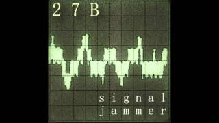 Download 27B - Signal Jammer MP3 song and Music Video