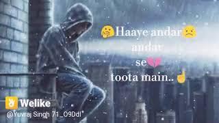 Haye andar hi ander se toota mai sad what's app status boys to girls😥😥😥😥😥