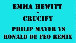 Emma Hewitt - Crucify (Philip Mayer vs Ronald de Foe Remix)