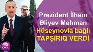 Prezident İlham Əliyev Mehman Hüseynovla bağlı TAPŞIRIQ VERDİ