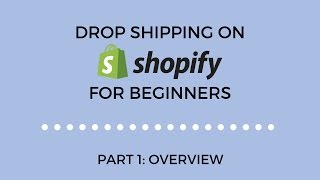 Drop Shipping On Shopify For Beginners - Part 1 - Overview