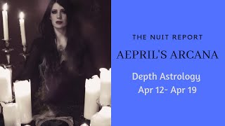 Depth Astrology Apr 12- 19. The Nuit Report!