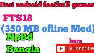 Best android football game ..FTS 18(350 MB ofline mod)