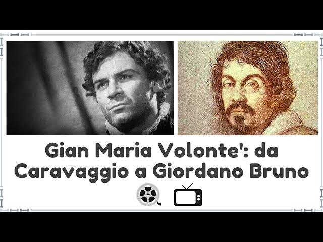 Gian Maria Volonte': da Caravaggio a Giordano Bruno