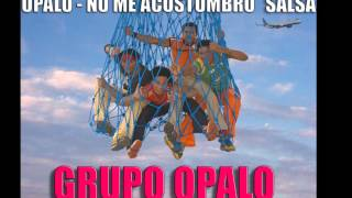Opalo - No Me Acostumbro Version Salsa