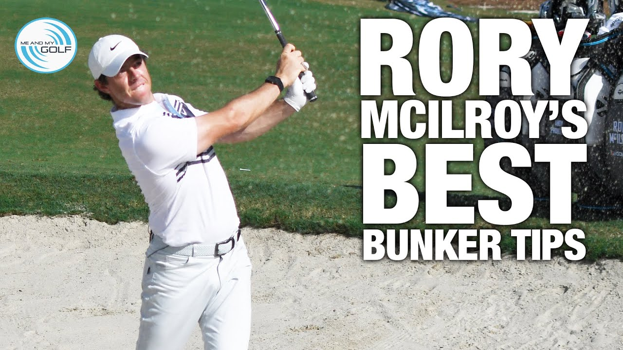 Rory Mcilroy My Best Bunker Tips Me And My Golf Youtube