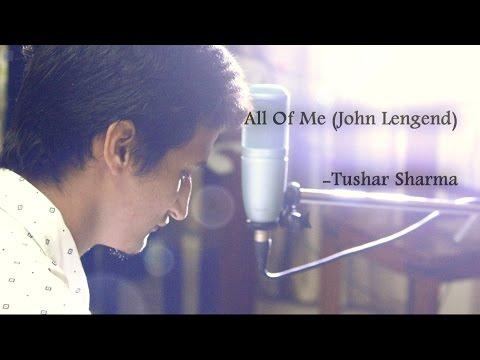 All Of Me | John Legend | Tushar aka Shudak | Cover