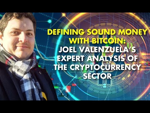 DEFINING SOUND MONEY WITH BITCOIN: Joel Valenzuela's Expert Analysis Of The Cryptocurrency Sector