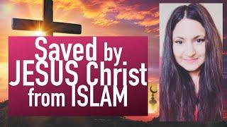 SAVED by JESUS CHRIST from ISLAM My Testimony