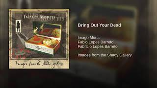 Bring Out Your Dead - Imago Mortis