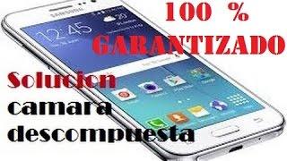 SOLUCIÓN DE ERROR  DE CÁMARA SAMSUNG GRAN PRIME , 100 % GARANTIZADO