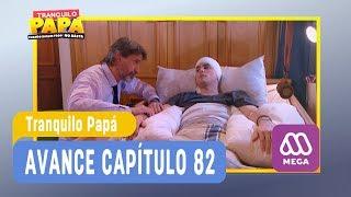 Tranquilo Papá - Avance Capítulo 82