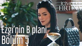 İçimdeki Fırtına 5. Bölüm - Ezgi'nin B Planı