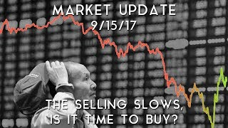 Market Update 9/15/2017   The selling slows, is it time to buy?