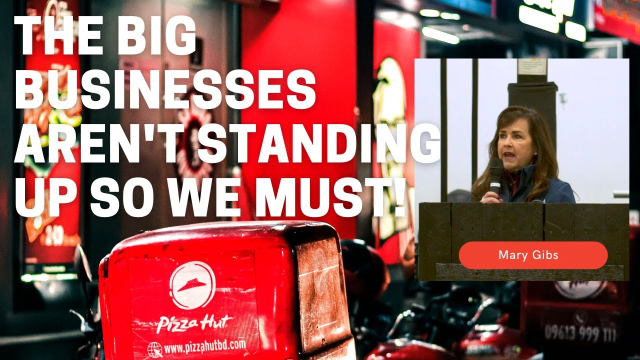 The Big Businesses aren't standing up so we must!   -Mary Gibbs