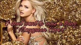 """I Don't Want to Miss a Thing """"Mayqueen Cover"""""""