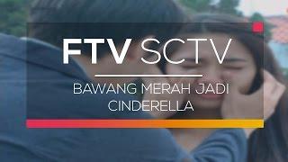 Video FTV  SCTV - Bawang Merah Jadi Cinderella download MP3, 3GP, MP4, WEBM, AVI, FLV Juli 2018