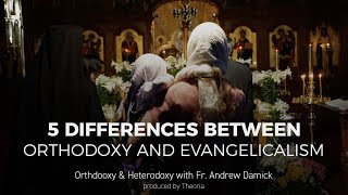 5 Differences Between Orthodoxy and Evangelicalism