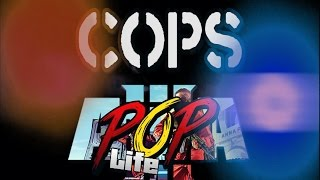 COPS POP LIFE INTRO